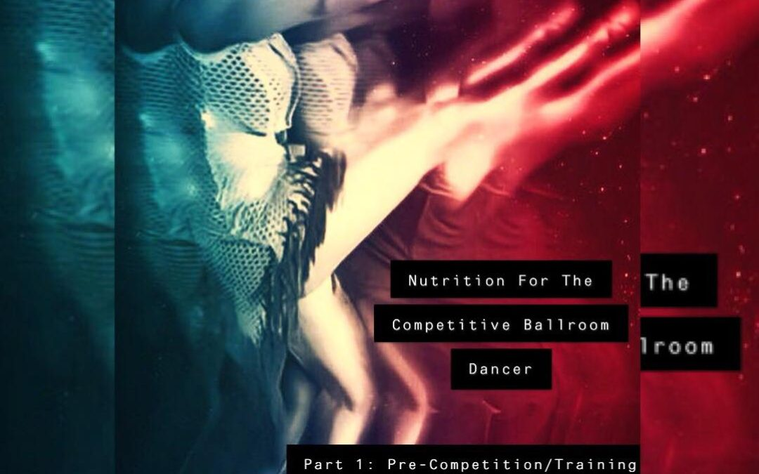 Nutrition for the Competitive Ballroom Dancer  (Part 1: Pre-Competition/Training)
