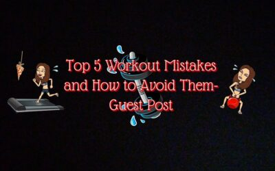 Top 5 Common Mistakes People Make When They Begin Working Out (And How To Avoid Them)- Guest Post