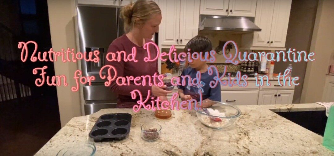 Nutritious and Delicious Quarantine Fun For Parents and Kids in the Kitchen!