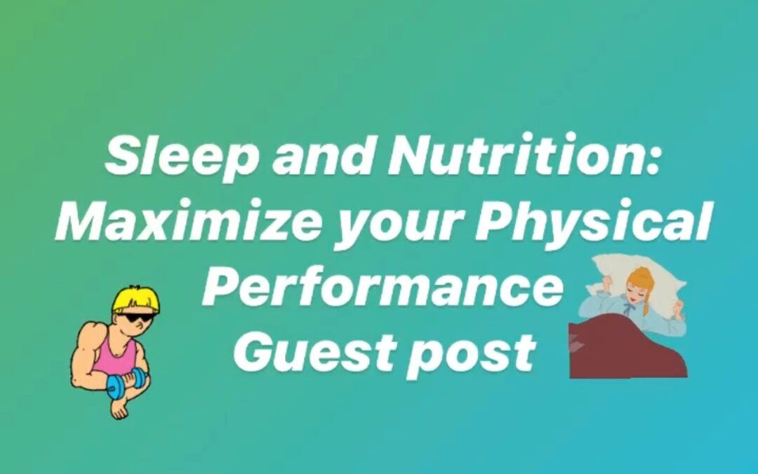 Sleep and Nutrition: Maximize Your Physical Performance Guest Post